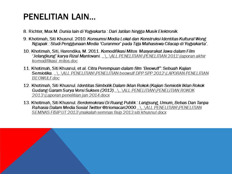 PENELITIAN LAIN... 8. Richter, Max M. Dunia lain di Yogyakarta : Dari Jatilan hingga Musik Elektronik. 9. Khotimah, Siti Khusnul. 2010. Konsumsi Media