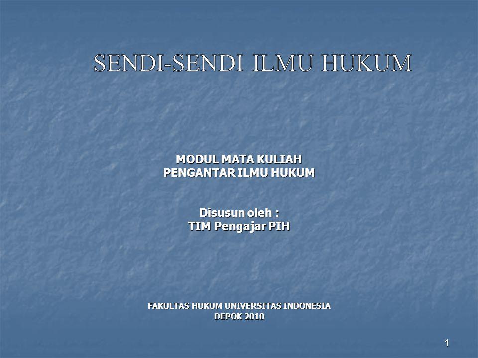 1 MODUL MATA KULIAH PENGANTAR ILMU HUKUM Disusun oleh : TIM Pengajar PIH FAKULTAS HUKUM UNIVERSITAS INDONESIA DEPOK 2010