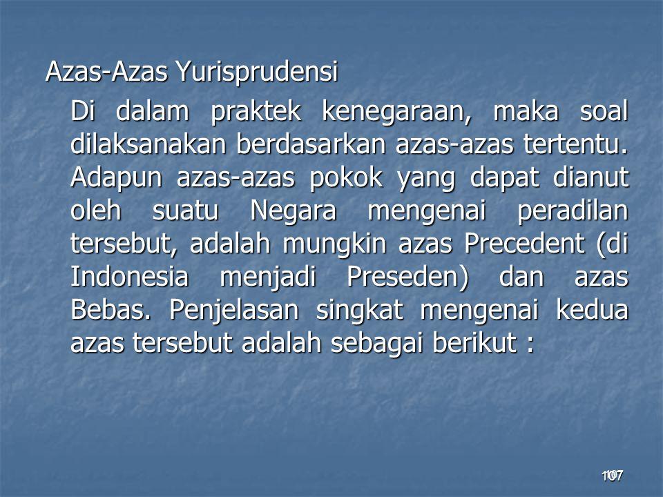 107 Azas-Azas Yurisprudensi Di dalam praktek kenegaraan, maka soal dilaksanakan berdasarkan azas-azas tertentu. Adapun azas-azas pokok yang dapat dian