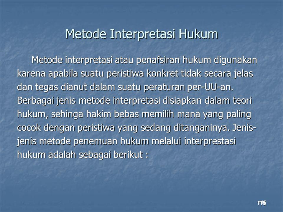 115 Metode Interpretasi Hukum Metode interpretasi atau penafsiran hukum digunakan karena apabila suatu peristiwa konkret tidak secara jelas dan tegas