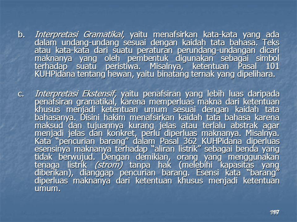 117 b.Interpretasi Gramatikal, yaitu menafsirkan kata-kata yang ada dalam undang-undang sesuai dengan kaidah tata bahasa. Teks atau kata-kata dari sua