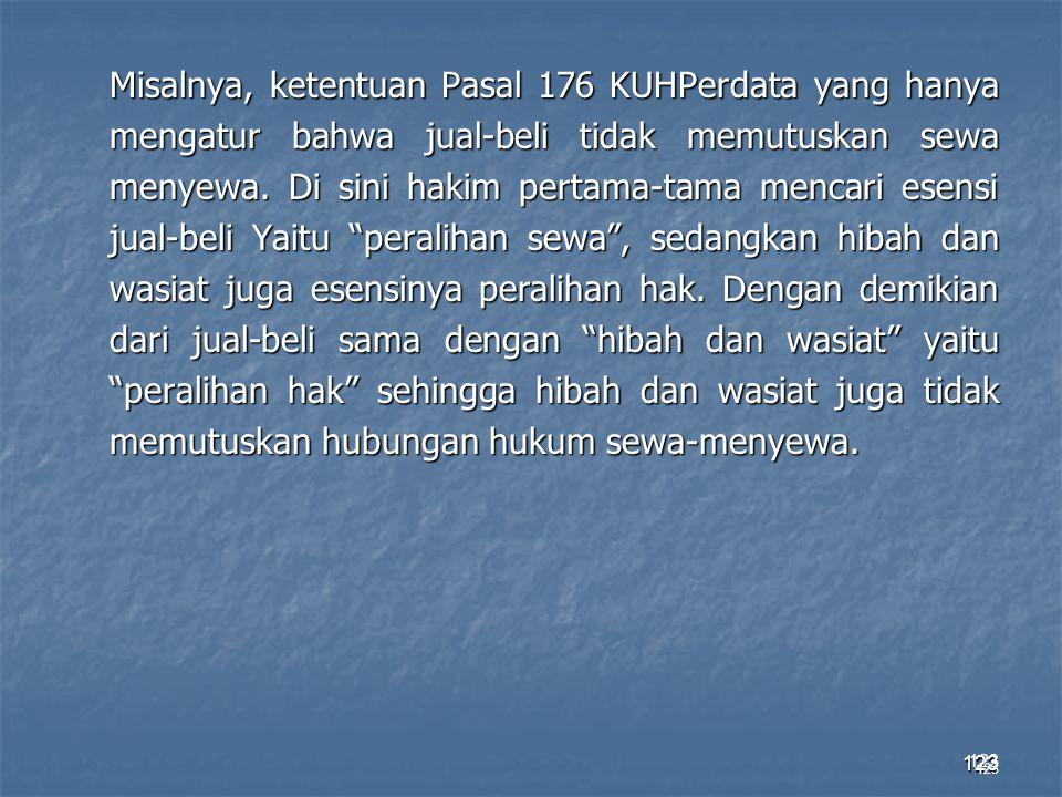 123 Misalnya, ketentuan Pasal 176 KUHPerdata yang hanya mengatur bahwa jual-beli tidak memutuskan sewa menyewa. Di sini hakim pertama-tama mencari ese