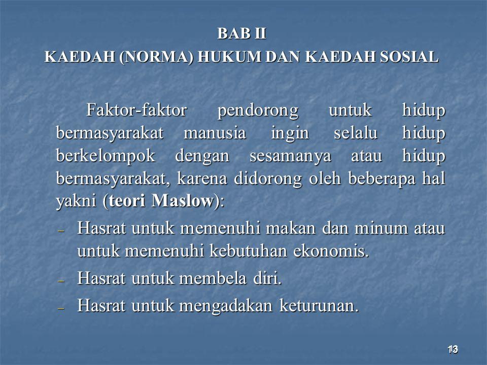 13 BAB II KAEDAH (NORMA) HUKUM DAN KAEDAH SOSIAL Faktor-faktor pendorong untuk hidup bermasyarakat manusia ingin selalu hidup berkelompok dengan sesam