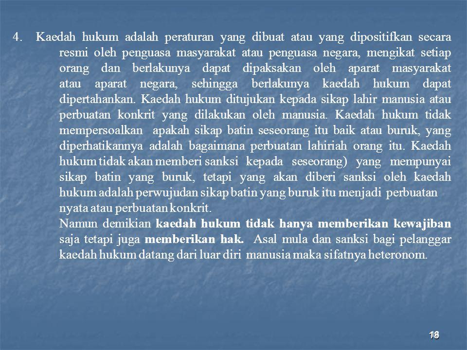 18 4.Kaedah hukum adalah peraturan yang dibuat atau yang dipositifkan secara resmi oleh penguasa masyarakat atau penguasa negara, mengikat setiap oran