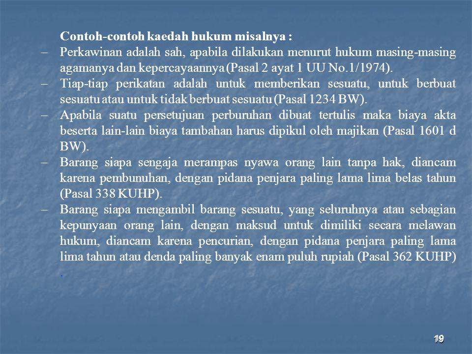 19 Contoh-contoh kaedah hukum misalnya : –Perkawinan adalah sah, apabila dilakukan menurut hukum masing-masing agamanya dan kepercayaannya (Pasal 2 ay
