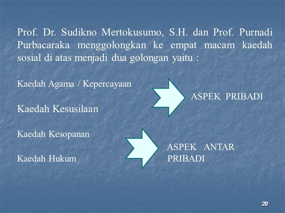 20 Prof. Dr. Sudikno Mertokusumo, S.H. dan Prof. Purnadi Purbacaraka menggolongkan ke empat macam kaedah sosial di atas menjadi dua golongan yaitu : K