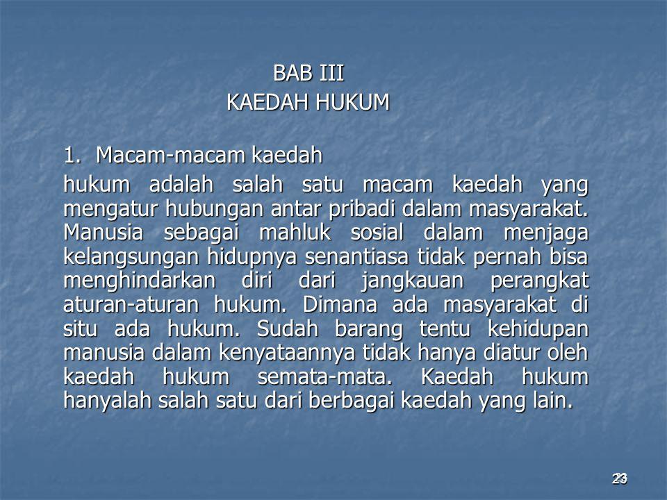 23 BAB III KAEDAH HUKUM 1.Macam-macam kaedah hukum adalah salah satu macam kaedah yang mengatur hubungan antar pribadi dalam masyarakat. Manusia sebag