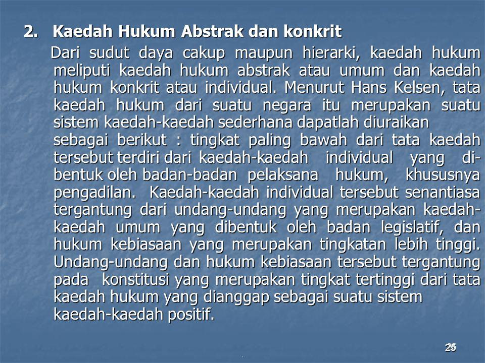 25. 2. Kaedah Hukum Abstrak dan konkrit Dari sudut daya cakup maupun hierarki, kaedah hukum meliputi kaedah hukum abstrak atau umum dan kaedah hukum k