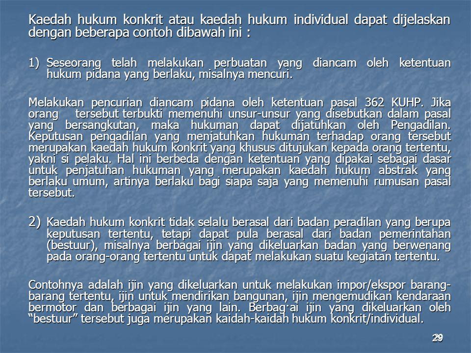29 Kaedah hukum konkrit atau kaedah hukum individual dapat dijelaskan dengan beberapa contoh dibawah ini : 1)Seseorang telah melakukan perbuatan yang