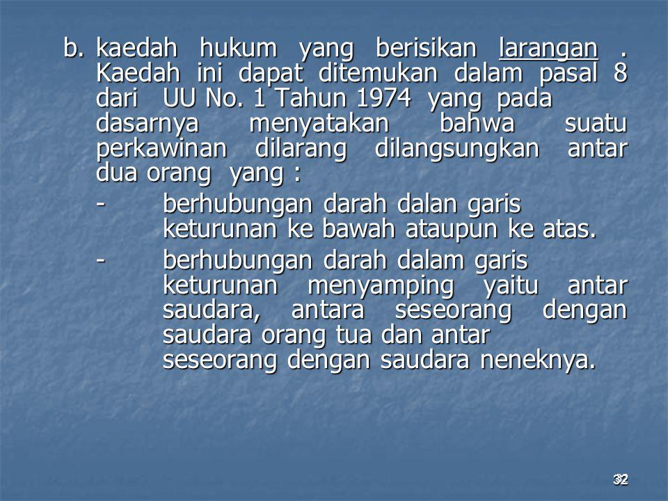 32 b. kaedah hukum yang berisikan larangan. Kaedah ini dapat ditemukan dalam pasal 8 dari UU No. 1 Tahun 1974 yang pada dasarnya menyatakan bahwa suat