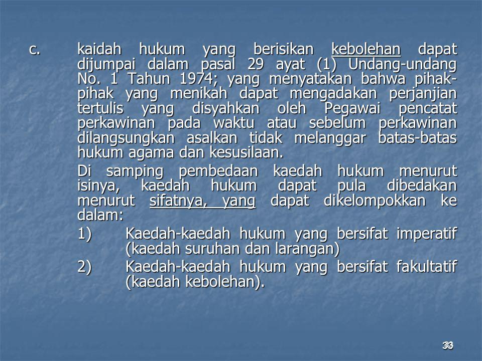 33 c.kaidah hukum yang berisikan kebolehan dapat dijumpai dalam pasal 29 ayat (1) Undang-undang No. 1 Tahun 1974; yang menyatakan bahwa pihak- pihak y