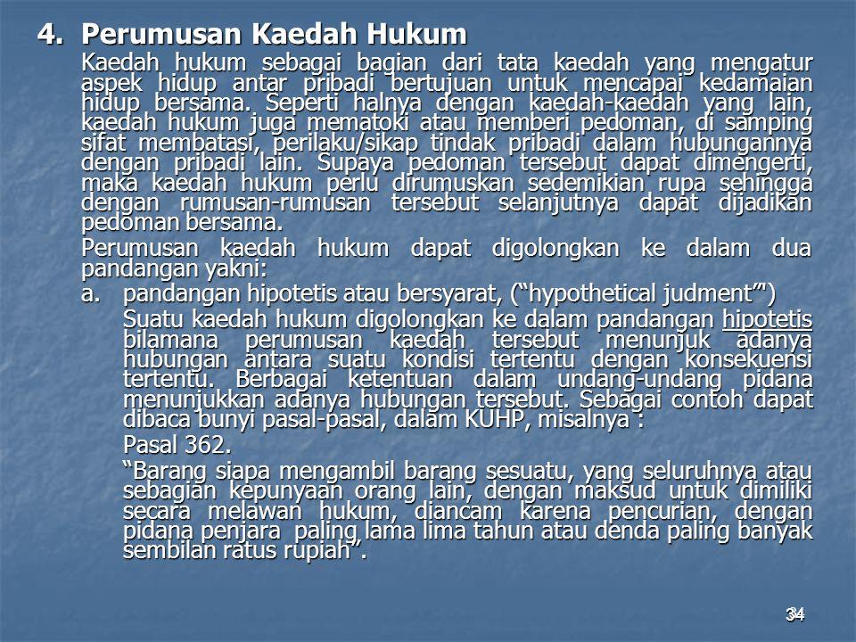 34 4.Perumusan Kaedah Hukum Kaedah hukum sebagai bagian dari tata kaedah yang mengatur aspek hidup antar pribadi bertujuan untuk mencapai kedamaian hi