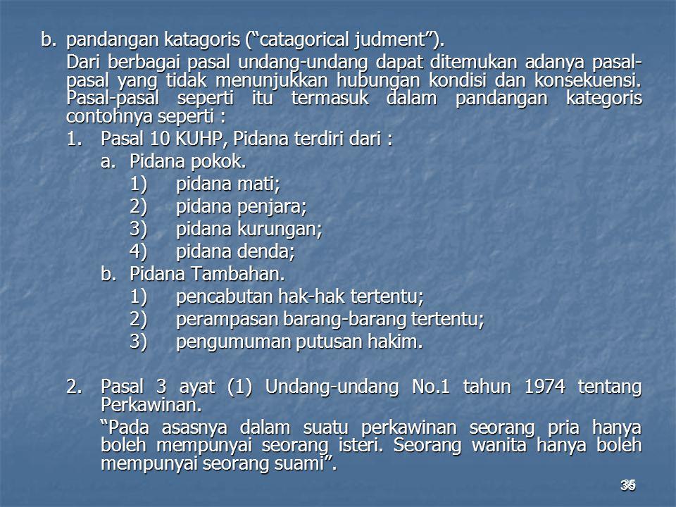 "35 b.pandangan katagoris (""catagorical judment""). Dari berbagai pasal undang-undang dapat ditemukan adanya pasal- pasal yang tidak menunjukkan hubunga"