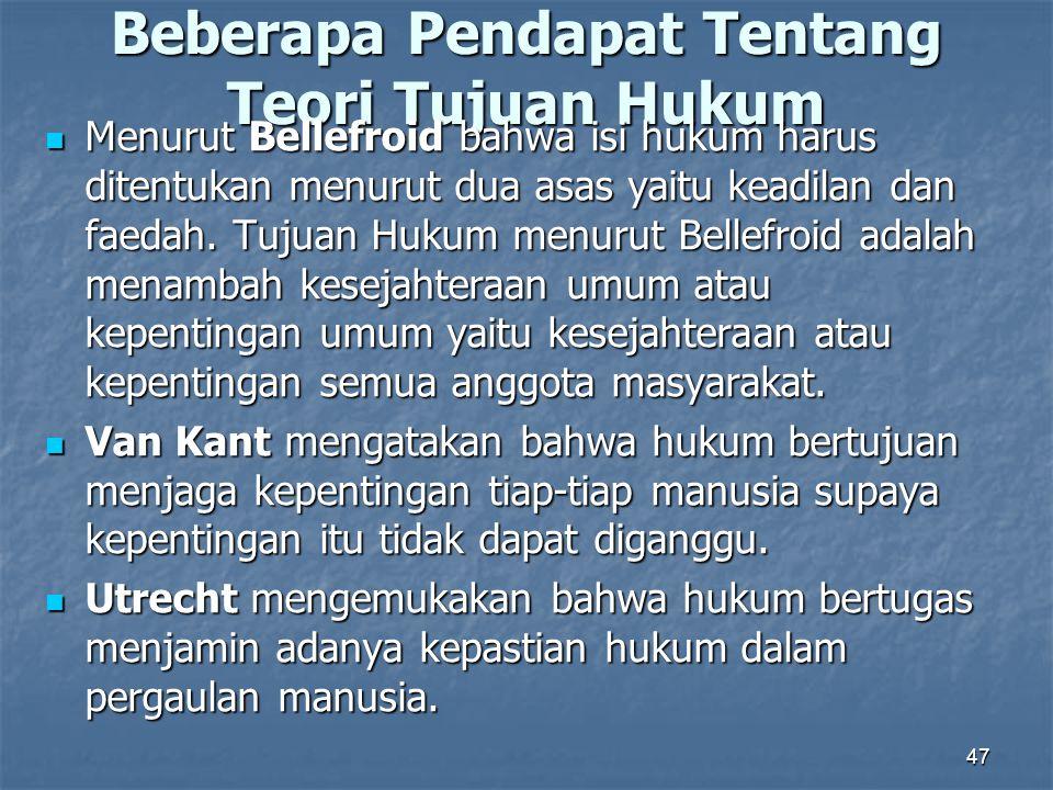 47 Beberapa Pendapat Tentang Teori Tujuan Hukum Menurut Bellefroid bahwa isi hukum harus ditentukan menurut dua asas yaitu keadilan dan faedah. Tujuan