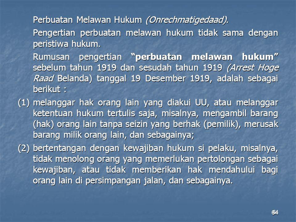 """64 Perbuatan Melawan Hukum (Onrechmatigedaad). Pengertian perbuatan melawan hukum tidak sama dengan peristiwa hukum. Rumusan pengertian """"perbuatan mel"""