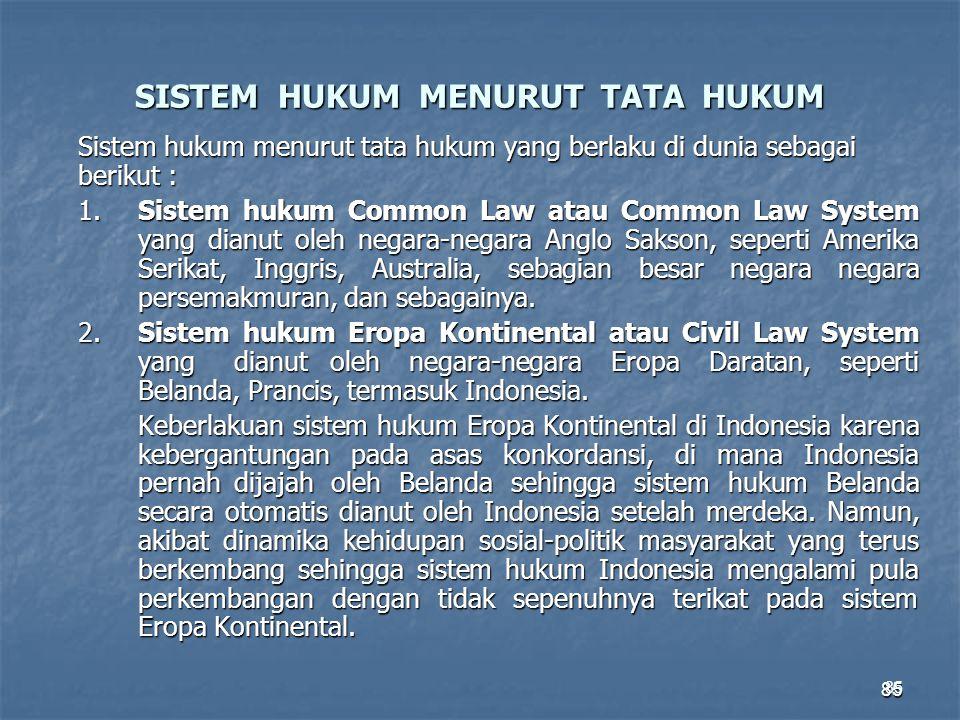85 SISTEM HUKUM MENURUT TATA HUKUM Sistem hukum menurut tata hukum yang berlaku di dunia sebagai berikut : 1.Sistem hukum Common Law atau Common Law S