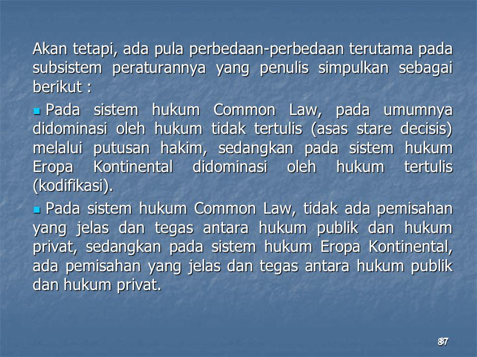 87 Akan tetapi, ada pula perbedaan-perbedaan terutama pada subsistem peraturannya yang penulis simpulkan sebagai berikut : Pada sistem hukum Common La