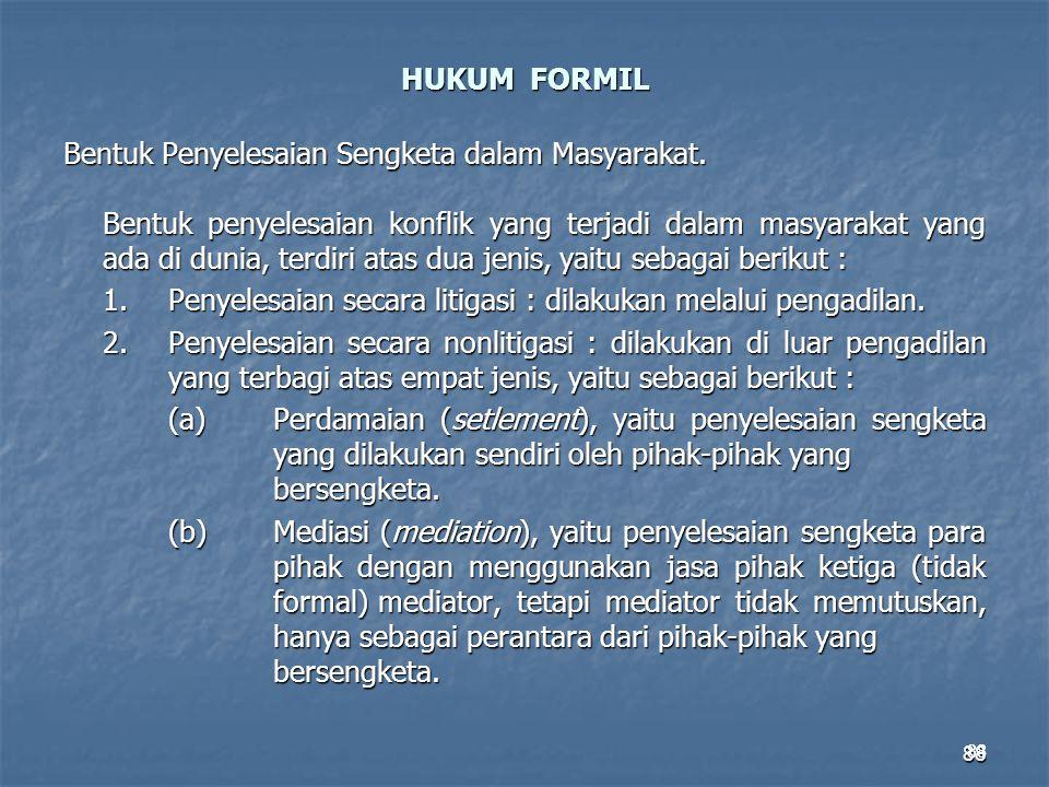 88 HUKUM FORMIL Bentuk Penyelesaian Sengketa dalam Masyarakat. Bentuk penyelesaian konflik yang terjadi dalam masyarakat yang ada di dunia, terdiri at