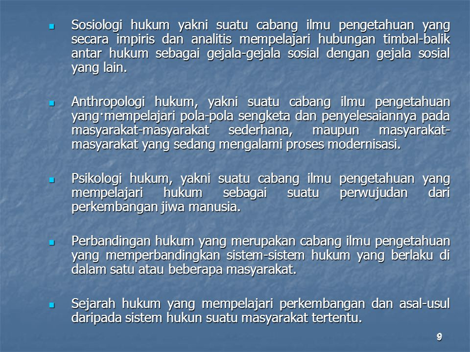 9.9 Sosiologi hukum yakni suatu cabang ilmu pengetahuan yang secara impiris dan analitis mempelajari hubungan timbal-balik antar hukum sebagai gejala-