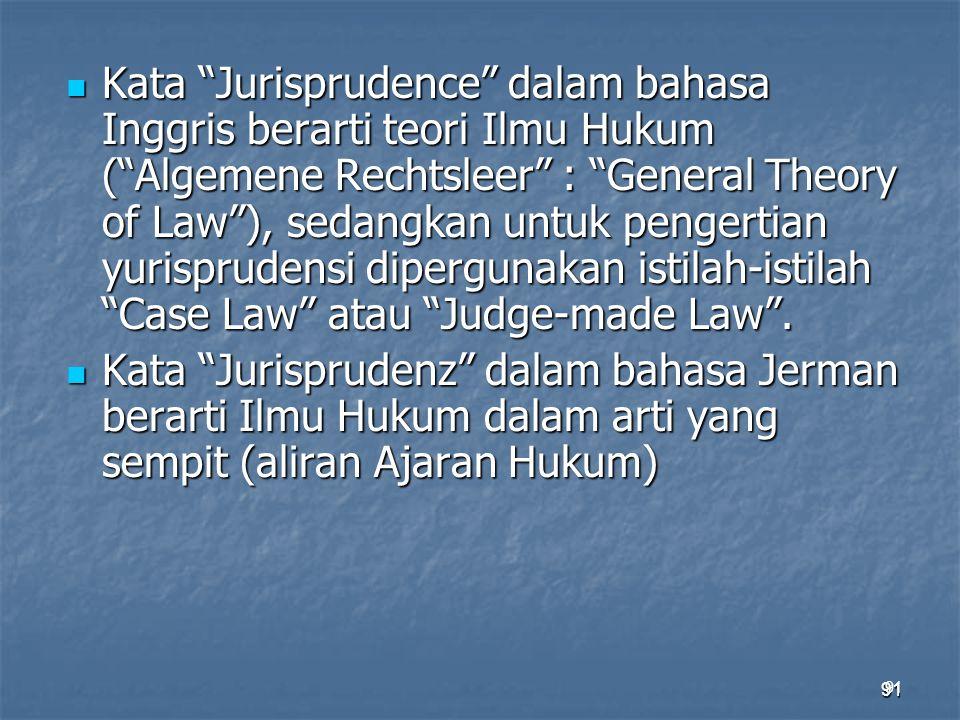 """91 Kata """"Jurisprudence"""" dalam bahasa Inggris berarti teori Ilmu Hukum (""""Algemene Rechtsleer"""" : """"General Theory of Law""""), sedangkan untuk pengertian yu"""