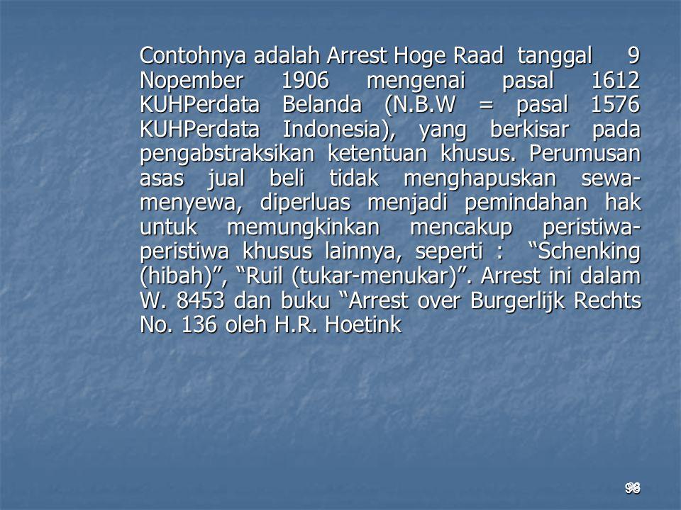 98 Contohnya adalah Arrest Hoge Raad tanggal 9 Nopember 1906 mengenai pasal 1612 KUHPerdata Belanda (N.B.W = pasal 1576 KUHPerdata Indonesia), yang be