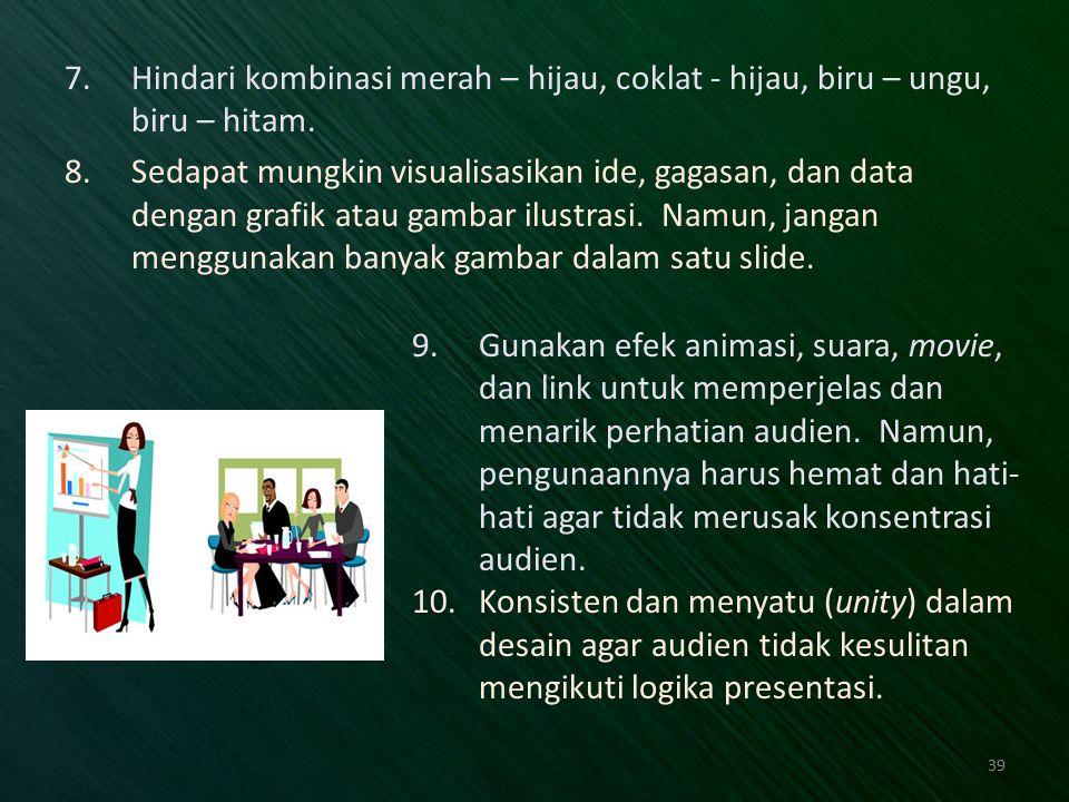 7.Hindari kombinasi merah – hijau, coklat - hijau, biru – ungu, biru – hitam. 8.Sedapat mungkin visualisasikan ide, gagasan, dan data dengan grafik at