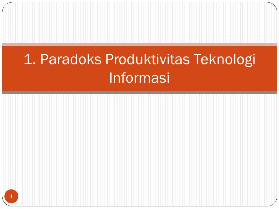 1 1. Paradoks Produktivitas Teknologi Informasi