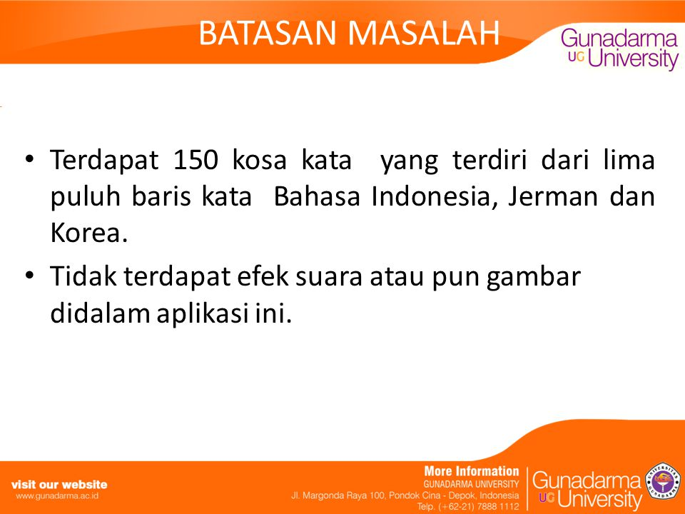 BATASAN MASALAH Terdapat 150 kosa kata yang terdiri dari lima puluh baris kata Bahasa Indonesia, Jerman dan Korea. Tidak terdapat efek suara atau pun