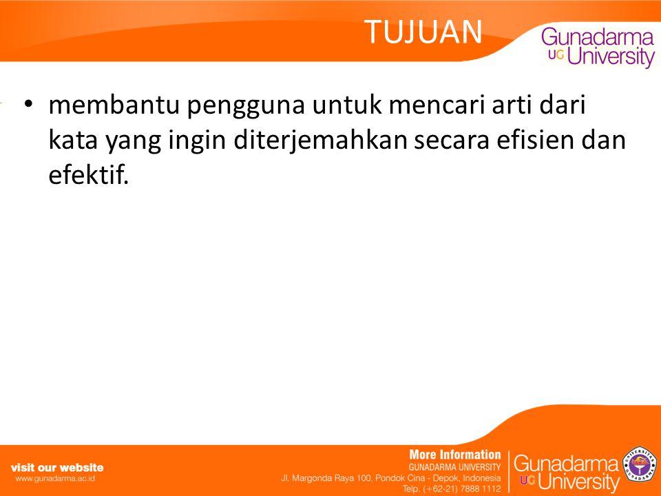 TUJUAN membantu pengguna untuk mencari arti dari kata yang ingin diterjemahkan secara efisien dan efektif.