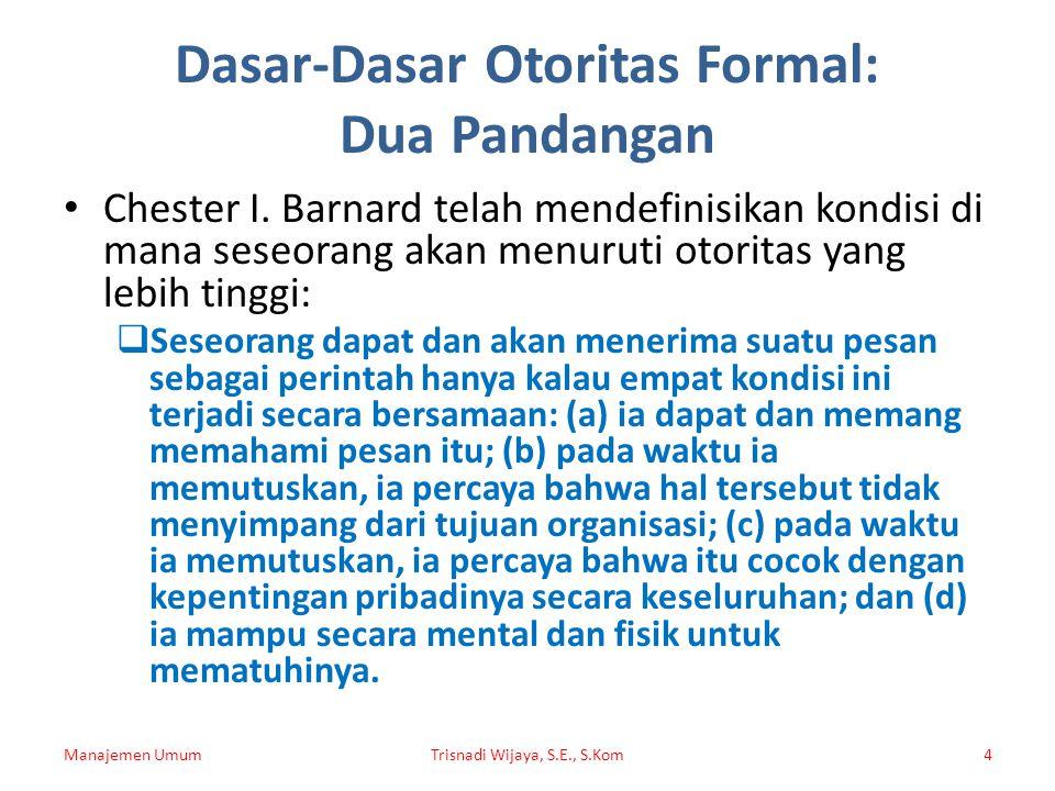 Dasar-Dasar Otoritas Formal: Dua Pandangan Chester I. Barnard telah mendefinisikan kondisi di mana seseorang akan menuruti otoritas yang lebih tinggi: