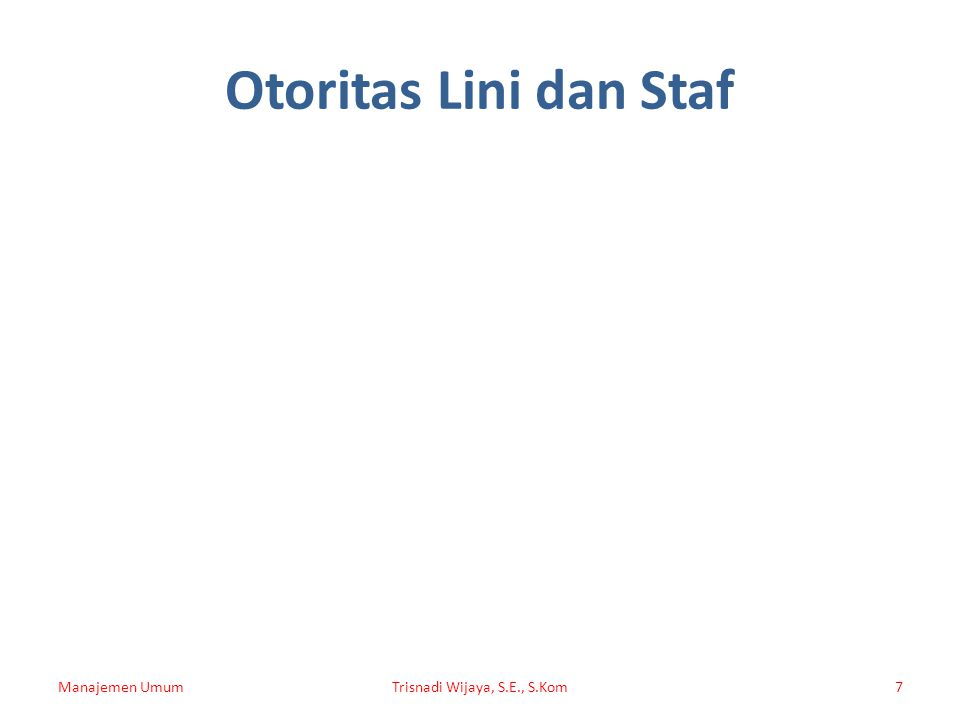 Otoritas Lini dan Staf Manajemen UmumTrisnadi Wijaya, S.E., S.Kom7