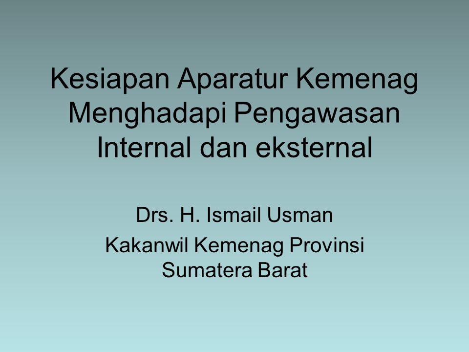 Kesiapan Aparatur Kemenag Menghadapi Pengawasan Internal dan eksternal Drs. H. Ismail Usman Kakanwil Kemenag Provinsi Sumatera Barat