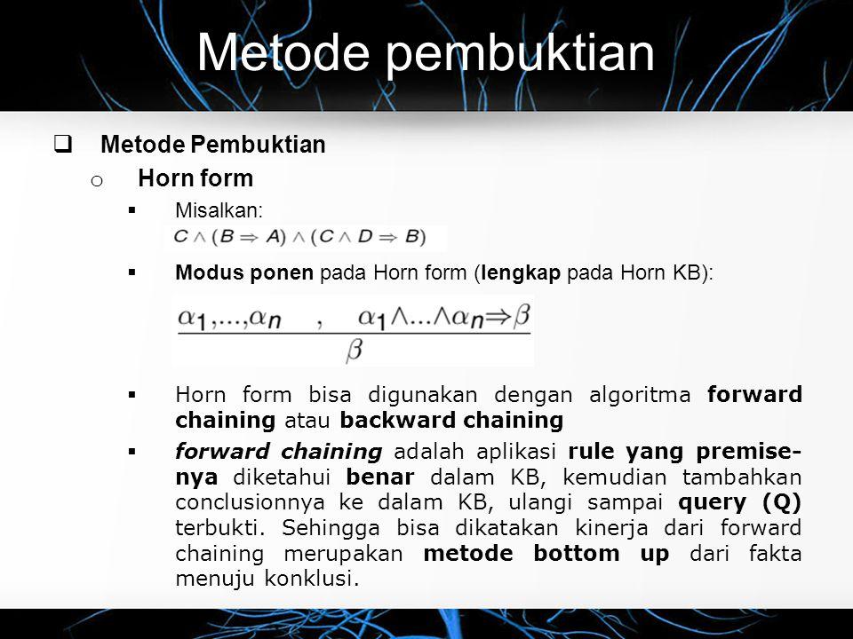 Metode pembuktian  Metode Pembuktian o Horn form  Misalkan:  Modus ponen pada Horn form (lengkap pada Horn KB):  Horn form bisa digunakan dengan a