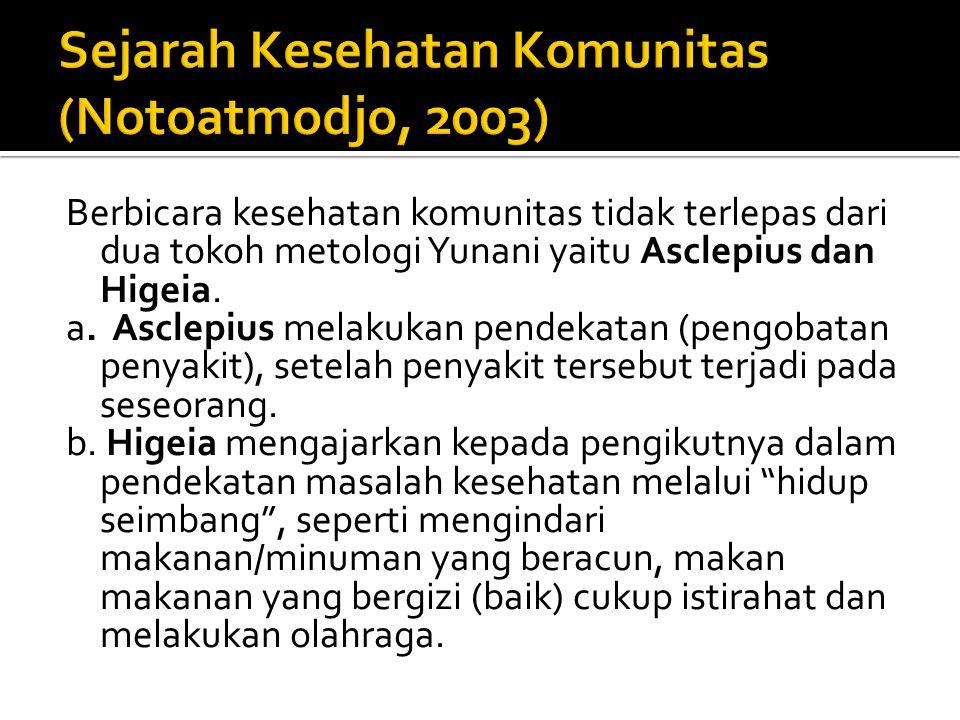 Berbicara kesehatan komunitas tidak terlepas dari dua tokoh metologi Yunani yaitu Asclepius dan Higeia. a. Asclepius melakukan pendekatan (pengobatan