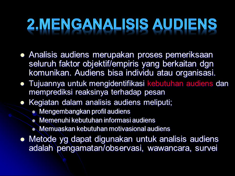 Analisis audiens merupakan proses pemeriksaan seluruh faktor objektif/empiris yang berkaitan dgn komunikan. Audiens bisa individu atau organisasi. Ana