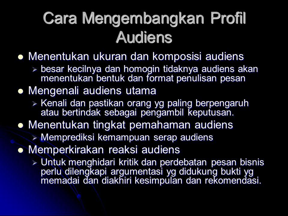 Cara Mengembangkan Profil Audiens Menentukan ukuran dan komposisi audiens Menentukan ukuran dan komposisi audiens  besar kecilnya dan homogin tidakny