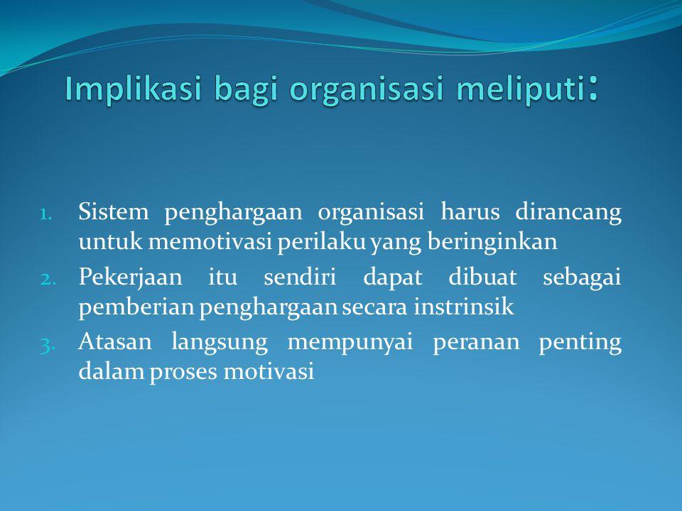 1. Sistem penghargaan organisasi harus dirancang untuk memotivasi perilaku yang beringinkan 2.