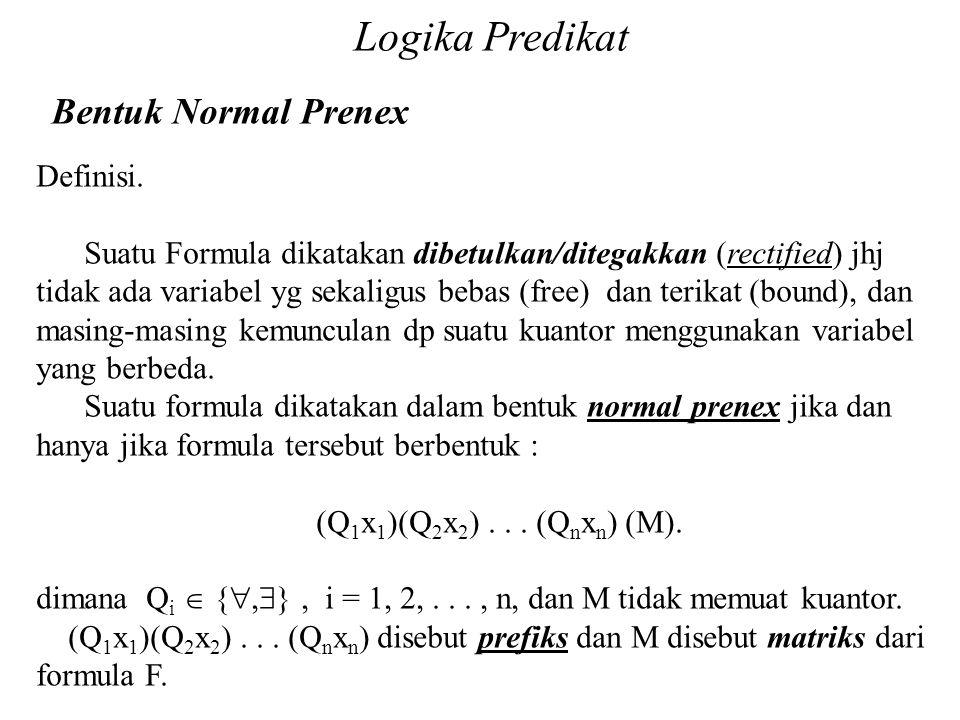 Daliyo Logika Predikat Bentuk Normal Prenex Daliyo Definisi. Suatu Formula dikatakan dibetulkan/ditegakkan (rectified) jhj tidak ada variabel yg sekal