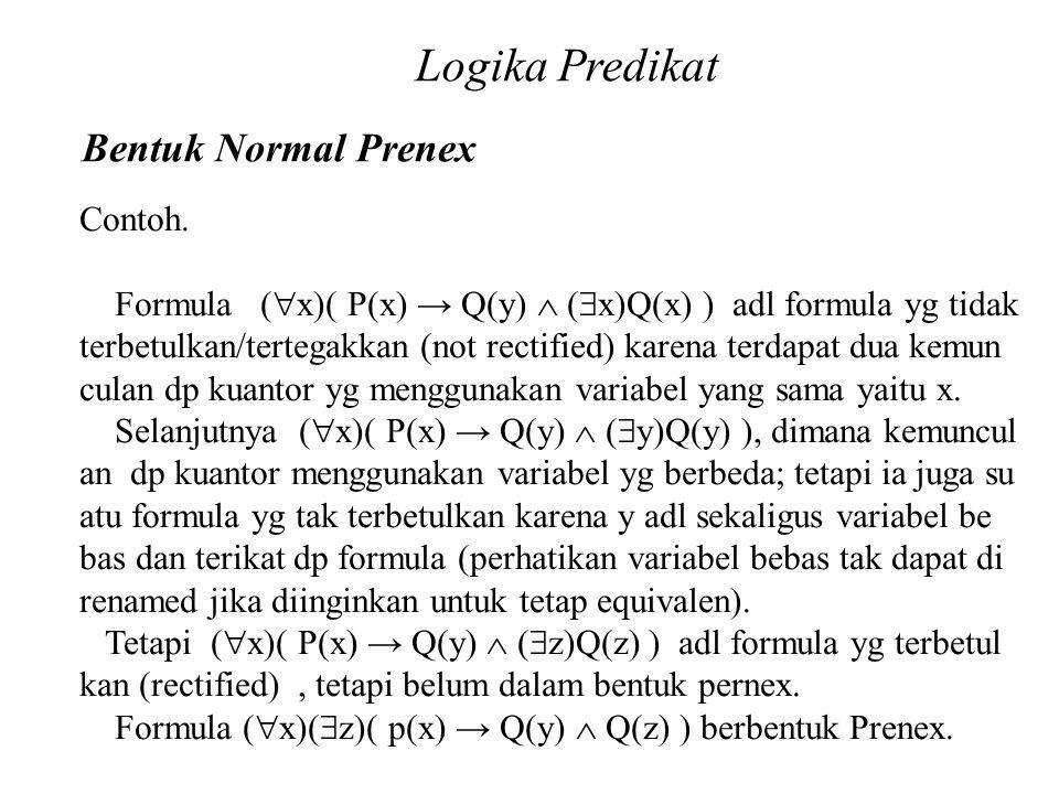 Daliyo Logika Predikat Bentuk Normal Prenex Daliyo Contoh. Formula (  x)( P(x) → Q(y)  (  x)Q(x) ) adl formula yg tidak terbetulkan/tertegakkan (no