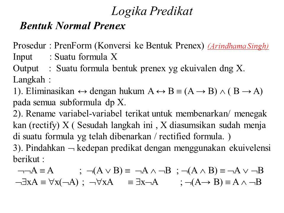 Daliyo Logika Predikat Bentuk Normal Prenex Daliyo Prosedur : PrenForm (Konversi ke Bentuk Prenex) (Arindhama Singh) Input : Suatu formula X Output :