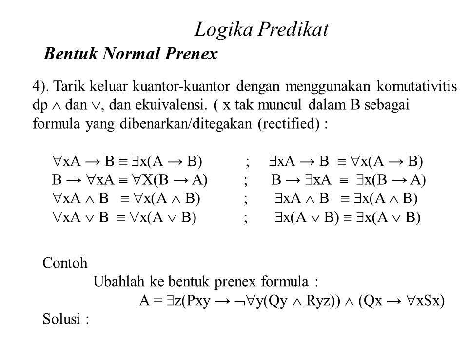 Daliyo Logika Predikat Bentuk Normal Prenex Daliyo 4). Tarik keluar kuantor-kuantor dengan menggunakan komutativitis dp  dan , dan ekuivalensi. ( x