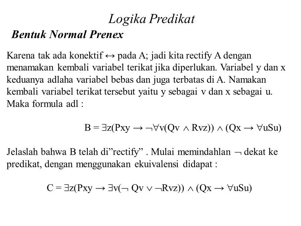 Daliyo Logika Predikat Bentuk Normal Prenex Daliyo Karena tak ada konektif ↔ pada A; jadi kita rectify A dengan menamakan kembali variabel terikat jik