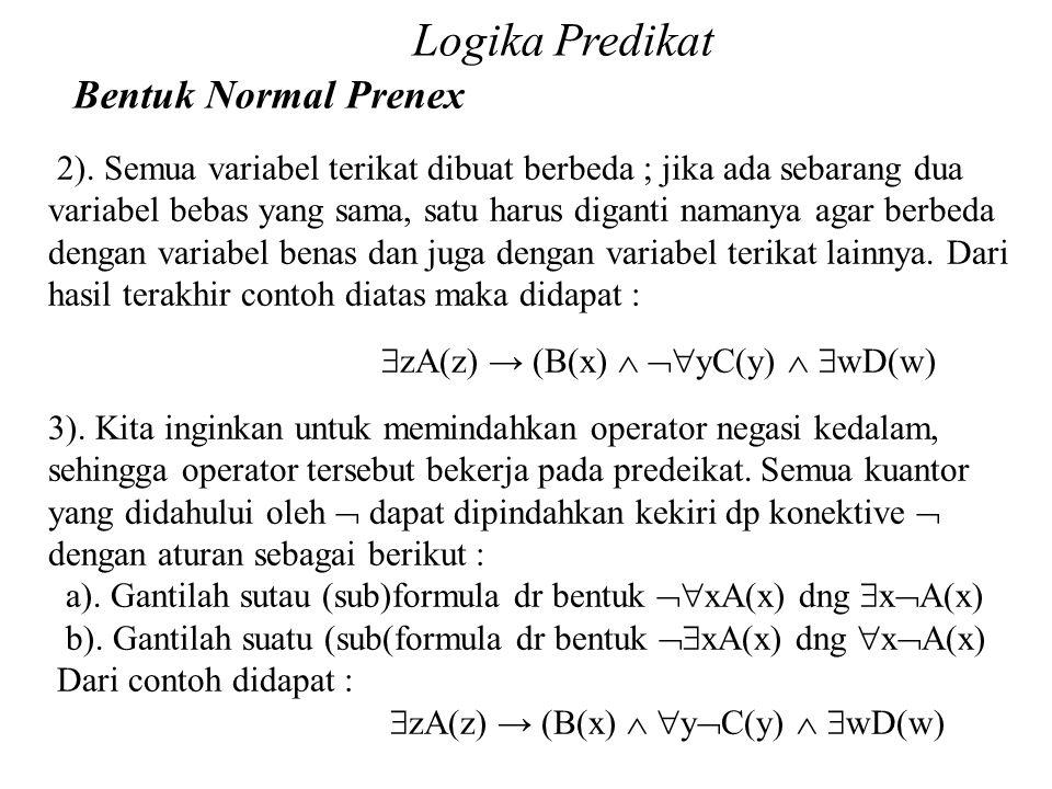 Daliyo Logika Predikat Bentuk Normal Prenex Daliyo 2). Semua variabel terikat dibuat berbeda ; jika ada sebarang dua variabel bebas yang sama, satu ha