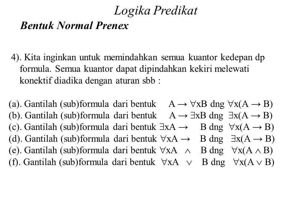 Daliyo Logika Predikat Bentuk Normal Prenex Daliyo 4). Kita inginkan untuk memindahkan semua kuantor kedepan dp formula. Semua kuantor dapat dipindahk