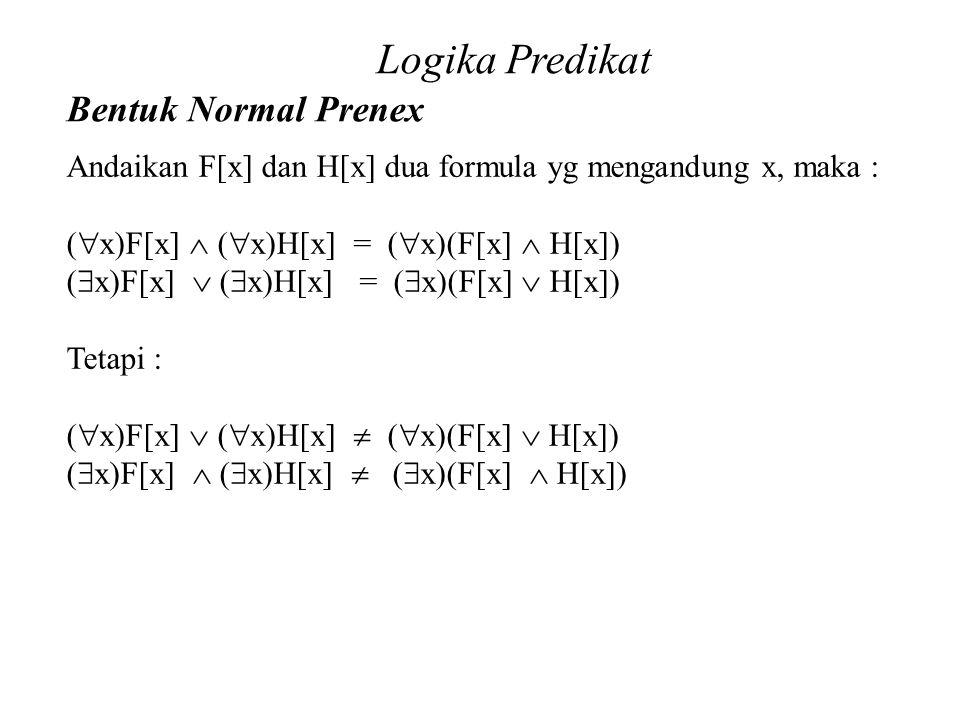 Daliyo Logika Predikat Bentuk Normal Prenex Daliyo Andaikan F[x] dan H[x] dua formula yg mengandung x, maka : (  x)F[x]  (  x)H[x] = (  x)(F[x] 