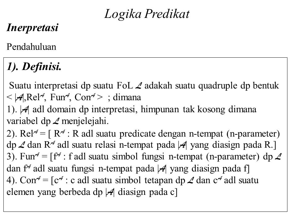 1). Definisi. Suatu interpretasi dp suatu FoL L adakah suatu quadruple dp bentuk ; dimana 1).   A   adl domain dp interpretasi, himpunan tak kosong di