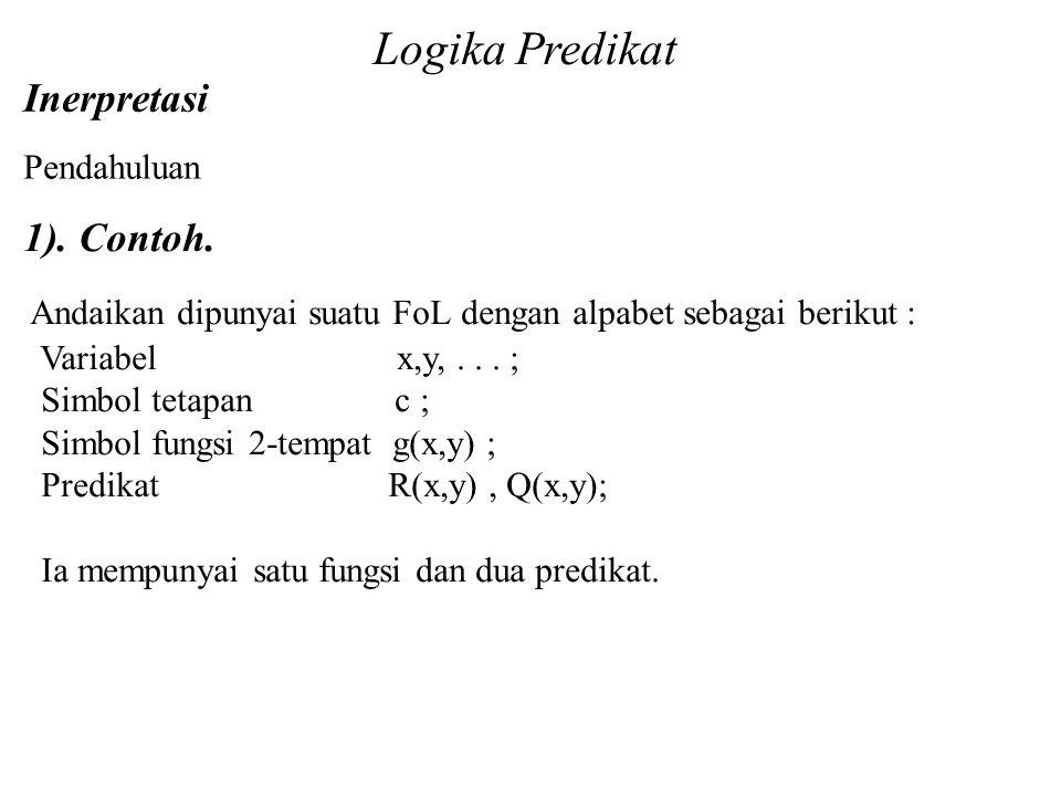 1). Contoh. Andaikan dipunyai suatu FoL dengan alpabet sebagai berikut : Variabel x,y,... ; Simbol tetapan c ; Simbol fungsi 2-tempat g(x,y) ; Predika