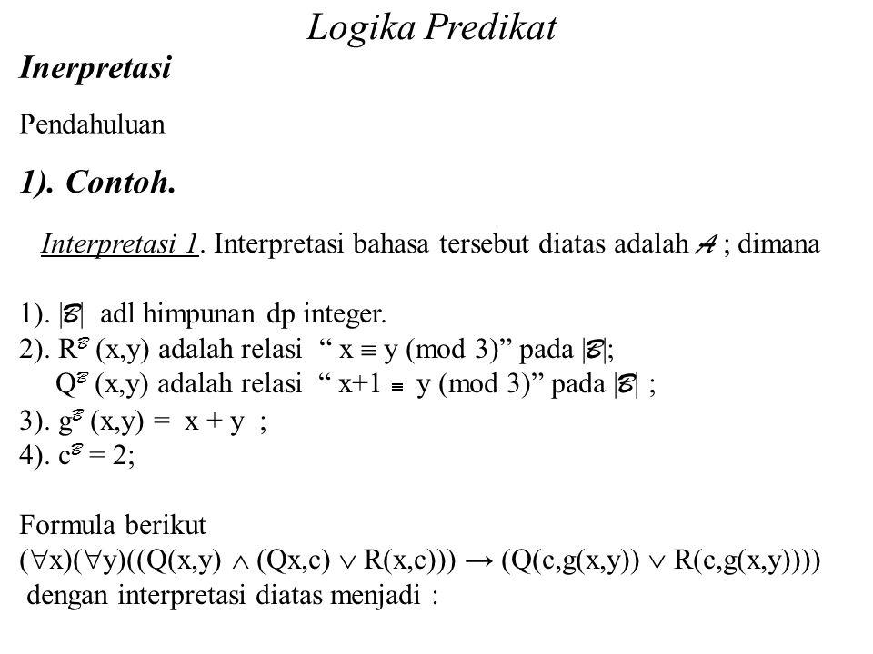 Logika Predikat Inerpretasi Pendahuluan Daliyo 1). Contoh. Interpretasi 1. Interpretasi bahasa tersebut diatas adalah A ; dimana 1).   B   adl himpuna