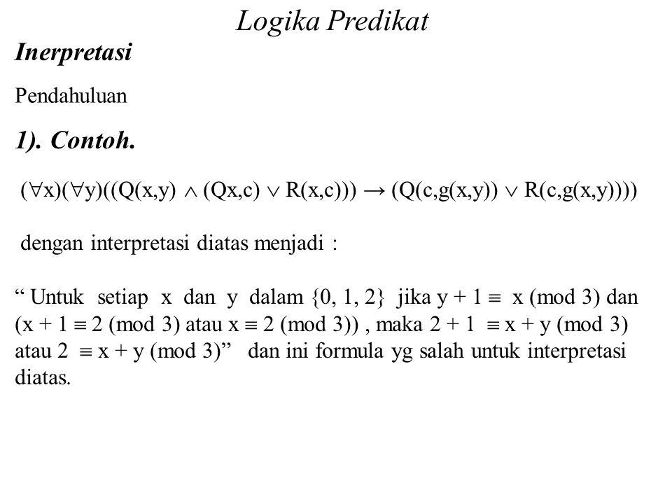 """1). Contoh. (  x)(  y)((Q(x,y)  (Qx,c)  R(x,c))) → (Q(c,g(x,y))  R(c,g(x,y)))) dengan interpretasi diatas menjadi : """" Untuk setiap x dan y dalam"""