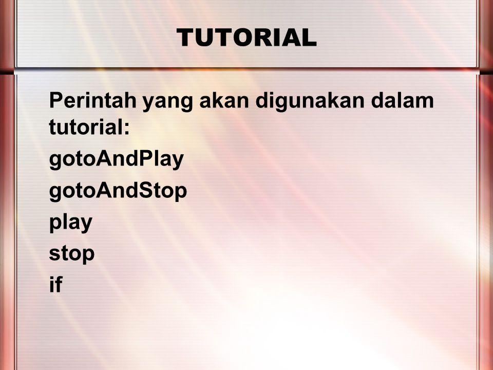 PERTEMUAN 2 TUTORIAL Perintah yang akan digunakan dalam tutorial: gotoAndPlay gotoAndStop play stop if